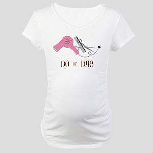 Do Or Dye Maternity T-Shirt