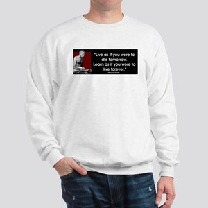 Live as if you were to die to Sweatshirt