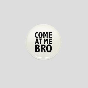 COME AT ME BRO Mini Button