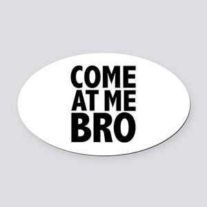 COME AT ME BRO Oval Car Magnet