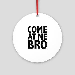 COME AT ME BRO Ornament (Round)
