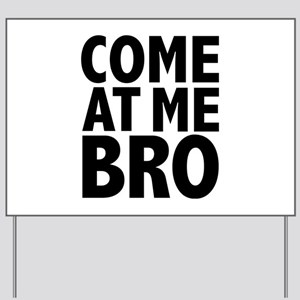 COME AT ME BRO Yard Sign