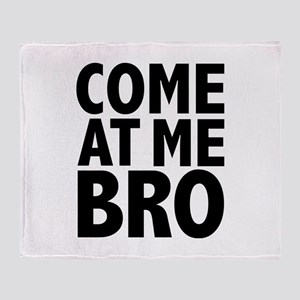 COME AT ME BRO Throw Blanket