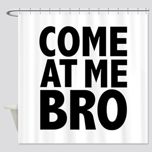 COME AT ME BRO Shower Curtain