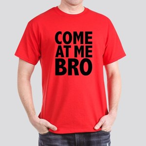 COME AT ME BRO Dark T-Shirt