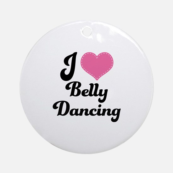 I Love Belly Dancing Ornament (Round)