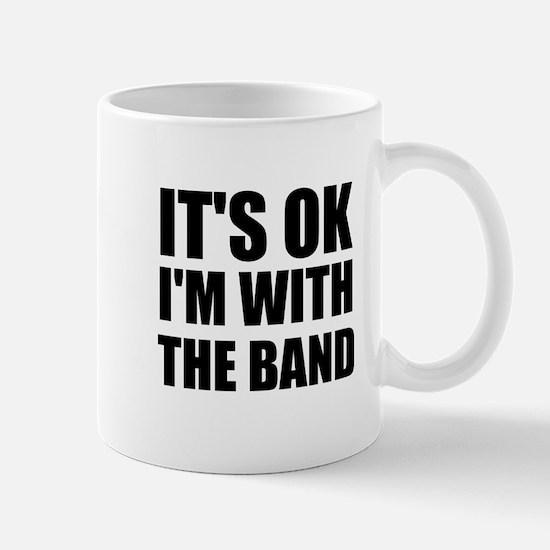 Its Ok im with the band Mug