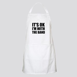 Its Ok im with the band Apron