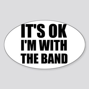 Its Ok im with the band Sticker (Oval)