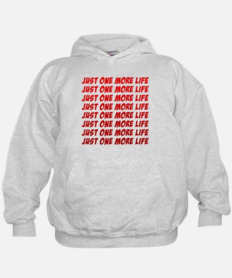 Just One More Life Hoodie
