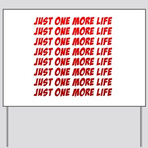 Just One More Life Yard Sign