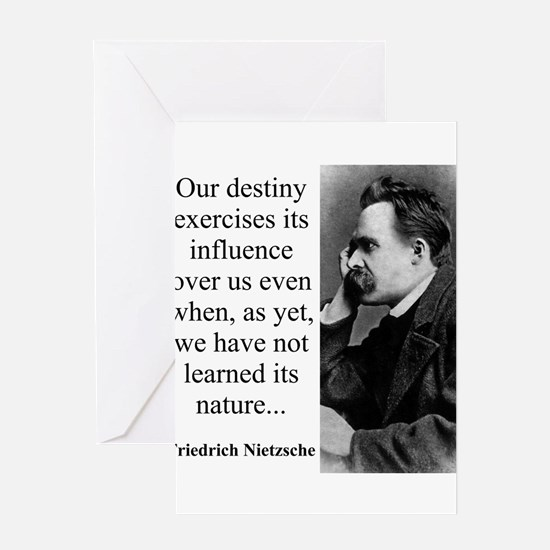 Our Destiny Exercised Its Influence - Nietzsche Gr