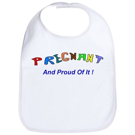 Pregnant And Proud Of It Bib