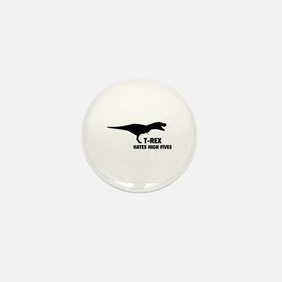 T-REX HATES HIGH FIVES Mini Button