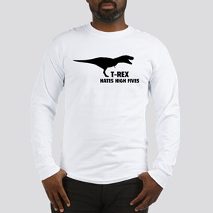 T-REX HATES HIGH FIVES Long Sleeve T-Shirt
