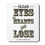 Clear Eyes Full Hearts Mousepad