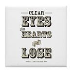 Clear Eyes Full Hearts Tile Coaster