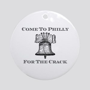 Come To Philly For The Crack Ornament (Round)