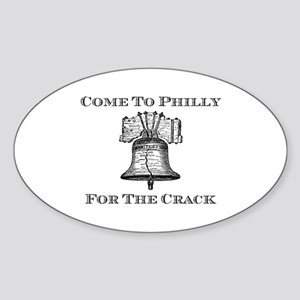 Come To Philly For The Crack Sticker (Oval)