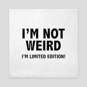 I'm not weird. I'm limited edition. Queen Duvet