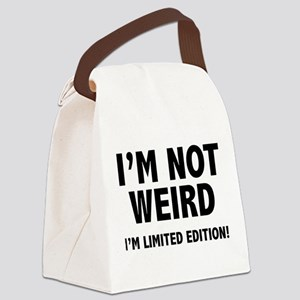 I'm not weird. I'm limited edition. Canvas Lunch B