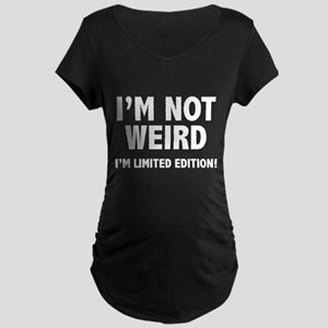 I'm not weird. I'm limited edition. Maternity Dark