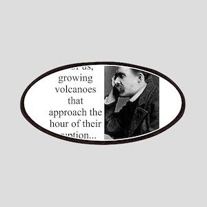 We Are All Of Us Growing Volcanoes - Nietzsche Pat