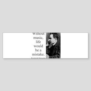 Without Music - Nietzsche Bumper Sticker