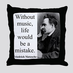 Without Music - Nietzsche Throw Pillow