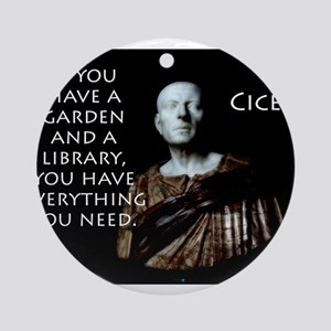 If You Have A Garden - Cicero Round Ornament