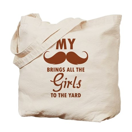 My moustache brings all the girls to the yard Tote