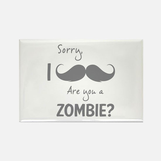 Sorry are you a zombie? Moustache Rectangle Magnet