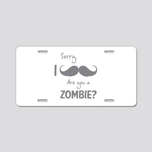 Sorry are you a zombie? Moustache Aluminum License