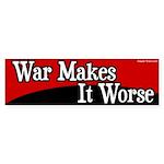 War Makes It Worse Bumper Sticker