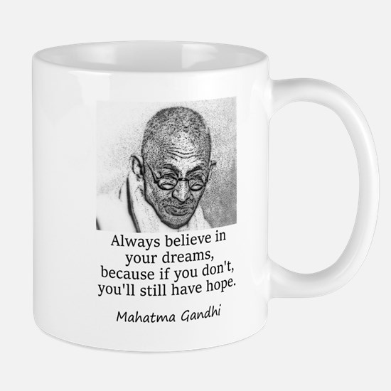 Always Believe In Your Dreams - Mahatma Gandhi Mug