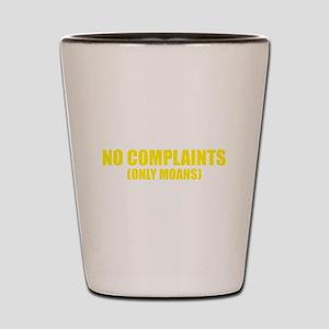 No Complaints Only Moans Shot Glass