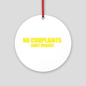 No Complaints Only Moans Ornament (Round)