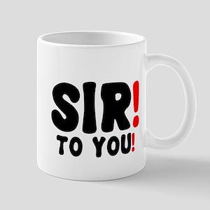 SIR! - TO YOU! Mug