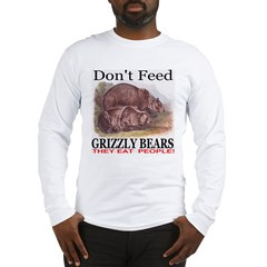 Don't Feed Grizzly Bears They Long Sleeve T-Shirt