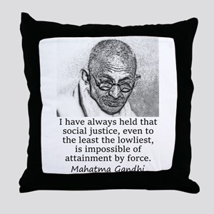 I Have Always Held - Mahatma Gandhi Throw Pillow