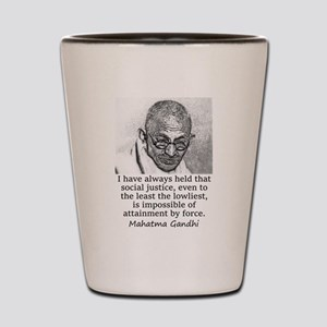 I Have Always Held - Mahatma Gandhi Shot Glass