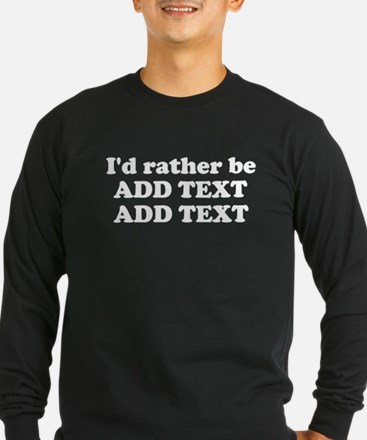 I'd Rather Be (Custom Text) T
