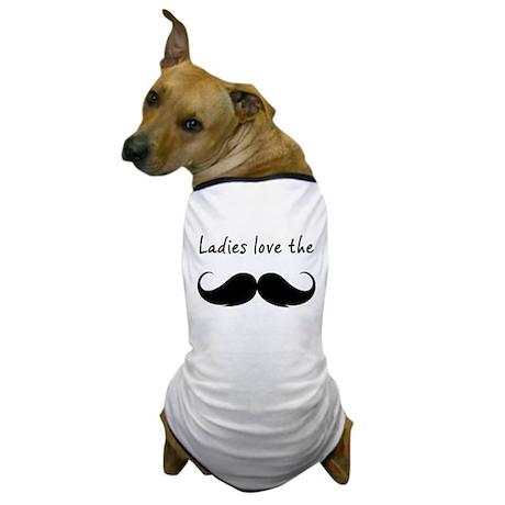 Ladies love the stache Dog T-Shirt