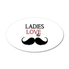 Ladies love the stache 22x14 Oval Wall Peel