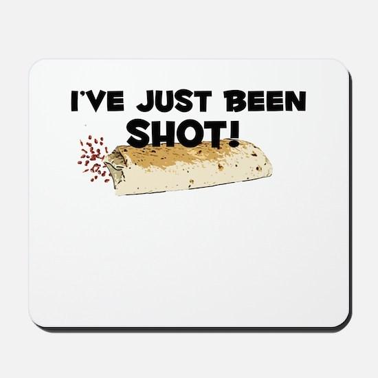 I've Just Been Shot Mousepad
