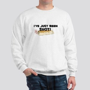 I've Just Been Shot Sweatshirt