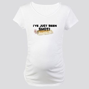 I've Just Been Shot Maternity T-Shirt