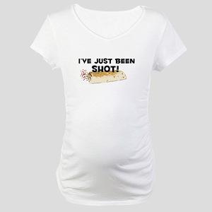 I've Just Been Shot Maternity T-Shirt