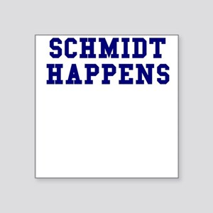 "Schmidt Happens Square Sticker 3"" x 3"""