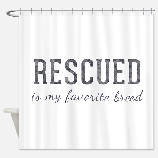 Rescued is Shower Curtain